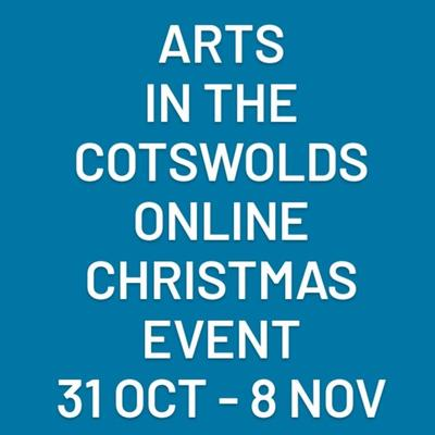 Arts in the Cotswolds Online Christmas Event 31 Oct to 8 Nov